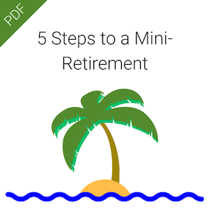 "Get the ""5 Steps to Mini-Retirement"" Cheat Sheet"