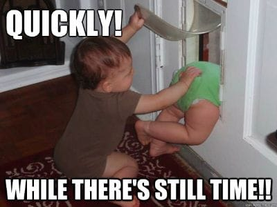 """Baby pushing another baby through a doggie door saying """"Quickly! While there's still time!"""""""